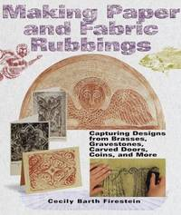 image of Making Paper and Fabric Rubbings: Capturing Designs from Brasses, Gravestones, Carved Doors, Coins and More