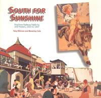South for Sunshine: Southern Railway Publicity and Posters, 1923 to 1947.