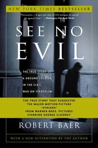 See No Evil : The True Story of a Ground Soldier in the CIA's War on Terrorism