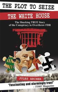 image of The Plot to Seize the White House : The Shocking True Story of the Conspiracy to Overthrow FDR