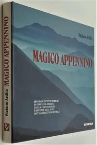 Magico appennino: Immagini, racconti e itinerari da Gran Sasso, Sibillini, Maiella, Parco...