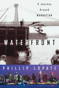 Waterfront : A Journey Around Manhattan by Phillip Lopate - Hardcover - 2004 - from ThriftBooks and Biblio.com