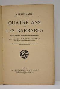 Quatre ans avec les barbares. Lille pendant l'occupation allemande. Avec une préface...