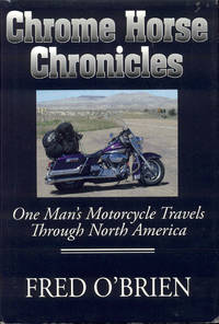 image of Chrome Horse Chronicles: One Man's Motorcycle Travels Through North America
