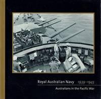 Royal Australian Navy 1939 - 1945: Australians In The Pacific