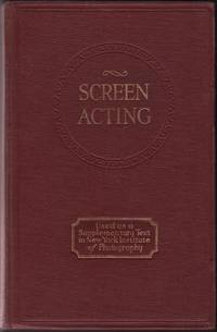 image of SCREEN ACTING, Its Requirements and Rewards, with the assistance and advise of Lillian and Dorothy Gish, Colleen Moore, Mabel Ballin, Mae Murray, William S. Hart, Ruth Roland and many other distinguished motion picture players, directors, camera-men and make-up experts.  Particular thanks is due Arch Reeve of the Famous Players-Lasky Corporation who supplied much valuable data