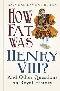 image of How Fat Was Henry VIII?: And 100 Other Questions on Royal History: And Other Questions on Royal History