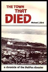image of THE TOWN THAT DIED - The True Story of the Greatest Man Made Explosion before Hiroshima - Halifax 1917