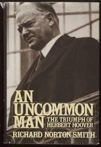 An Uncommon Man ;  The Triumph of Herbert Hoover  The Triumph of Herbert  Hoover