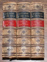 A Dictionary of the Bible, Comprising Its Antiquities, Biography, Geography and Natural History. 3 volumes complete