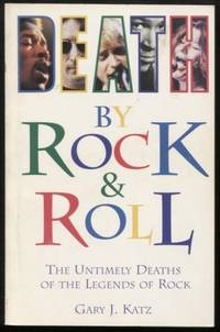 Death by Rock 'N' Roll ;  The Untimely Deaths of the Legends of Rock  The  Untimely Deaths of the Legends of Rock