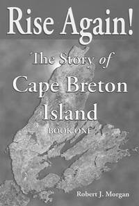 Rise Again! The Story of Cape Breton Island (Book One)