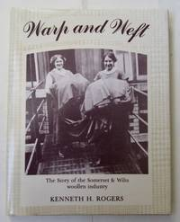 Warp and Weft The Somerset and Wiltshire Woollen Industry by Kenneth Rogers - Signed First Edition - 1986 - from greaves-leaves and Biblio.co.uk