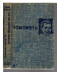 TOM SWIFT ON THE PHANTOM SATELLITE: Tom Swift, Jr series #9. by  Victor II Appleton - Hardcover - (1959) - from Bookfever.com, IOBA and Biblio.com