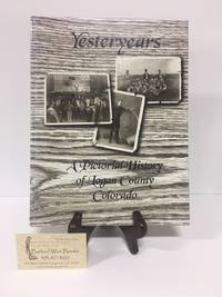Yesteryears: A Pictorial History of Logan County, Colorado
