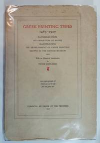 Greek Printing Types 1465-1927; Facsimiles from an Exhibition of Books Illustrating the...