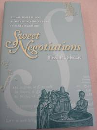Sweet Negotiations: Sugar, Slavery, and Plantation Agriculture in Early Barbados