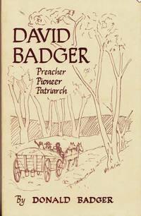 David Badger: Preacher Pioneer Patriarch