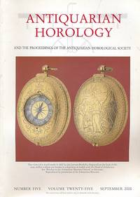 Antiquarian Horology and the Proceedings of the Antiquarian Horological Society. Volume 25. No 5. September 2000 by  Jeffrey [ed.] Darken - First Edition - 2000 - from Barter Books Ltd and Biblio.com