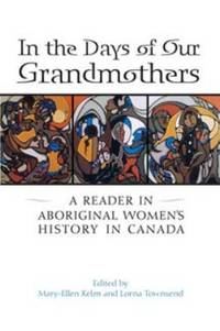 In the Days of Our Grandmothers : A Reader in Aboriginal Women's History in Canada