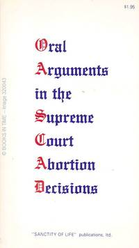 Oral Arguments in the Supreme Court Abortion Decisions : First Edition