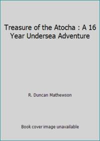 Treasure of the Atocha : A 16 Year Undersea Adventure