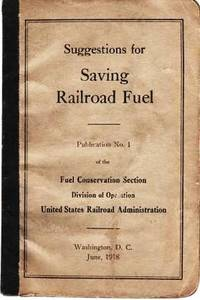 image of SUGGESTIONS FOR SAVING RAILROAD FUEL.  Publication No. 1 of the Fuel Conservation Section, Division of Operation, United States Railroad Administration