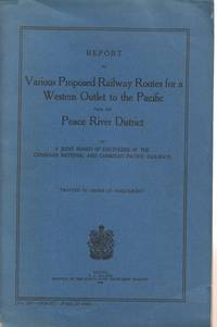 Report on Various Proposed Railway Routes for a Western Outlet to the  Pacific from the Peace River District