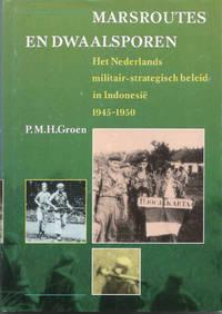 Marsroutes en Dwaalsporen. Het Nederlands militair-strategisch beleid in Indonesië 1945-1950