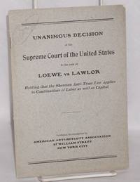 Unanimous decision of the Supreme Court of the United States in the case of Loewe vs Lawlor; holding that the Sherman Anti-Trust law applies to combinations of labor as well as capital