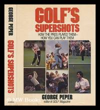 Golf's Supershots : How the Pros Played Them--How You Can Play Them / by George Peper ;...