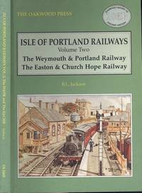 Isle of Portland Railways Volume 2: Weymouth and Portland Railway and the Easton and Church Hope Railway (Oakwood Library of Railway History No. 106B)
