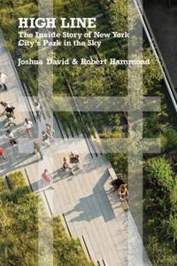 High Line: The Inside Story of New York City's Park in the Sky