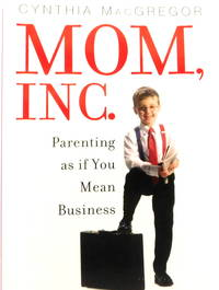 Mom, Inc.: Parenting As If You Mean Business