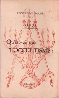Qu'est-ce que l'occultisme ? Psychologie -Métaphysique -Logique -Morale...