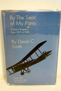 By the Seat of My Pants A Pilot's Progress from 1917 to 1930