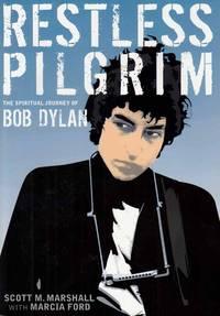 Restless Pilgrim.  The Spiritual Journey of Bob Dylan