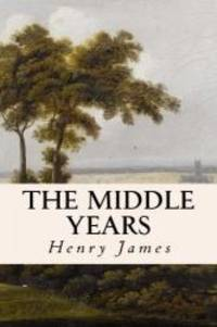 The Middle Years by Henry James - Paperback - 2016-02-19 - from Books Express and Biblio.com