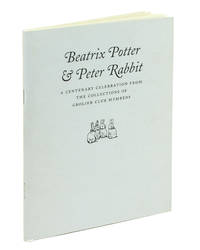 Beatrix Potter & Peter Rabbit: A Centenary Celebration from the Collections of Grolier Club Members.