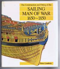 The Construction and Fitting of the Sailing Man Of War 1650-1850