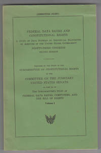 Federal data banks and constitutional rights A Study of Data Systems on  Individuals Maintained by Agencies of the U. S. Government: Volume 1