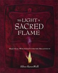 To Light A Sacred Flame: Practical Witchcraft for the Millennium (RavenWolf To Series)