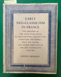 Early Neo-Classicism in France: The Creation of the Louis Seize Style in Architectural...
