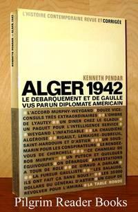image of Alger 1942, Le Debarquement et De Gaulle Vus par un Diplomate Americain