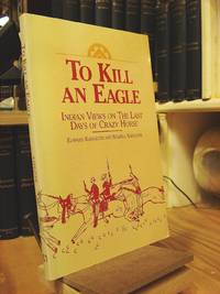 To Kill an Eagle: Indian Views on the Last Days of Crazy Horse