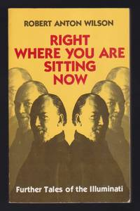 Right Where You Are Sitting Now : Further Tales of the Illuminati