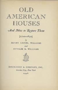 OLD AMERICAN HOUSES AND HOW TO RESTORE THEM [1700-1850]
