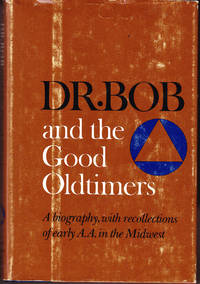 Dr. Bob and the Oldtimers: A Biography, with Recollections of Early A.A. In the Midwest