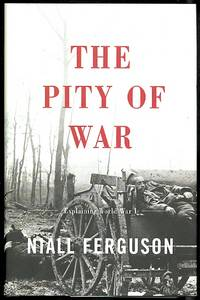 image of THE PITY OF WAR.  EXPLAINING WORLD WAR I.