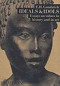 image of IDEALS & IDOLS: ESSAYS ON VALUES IN HISTORY AND IN ART